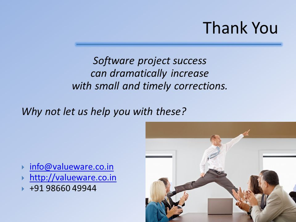Thank You Software project success can dramatically increase with small and timely corrections.