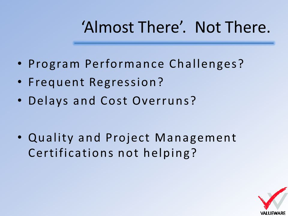 'Almost There'. Not There. Program Performance Challenges.