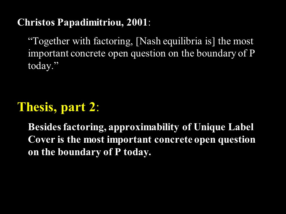 "Christos Papadimitriou, 2001: ""Together with factoring, [Nash equilibria is] the most important concrete open question on the boundary of P today."" Th"