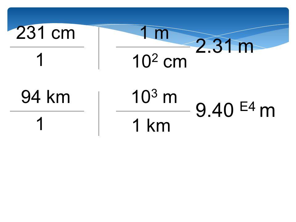231 cm 1 10 2 cm 1 m 2.31 m 94 km 1 1 km 10 3 m 9.40 E4 m