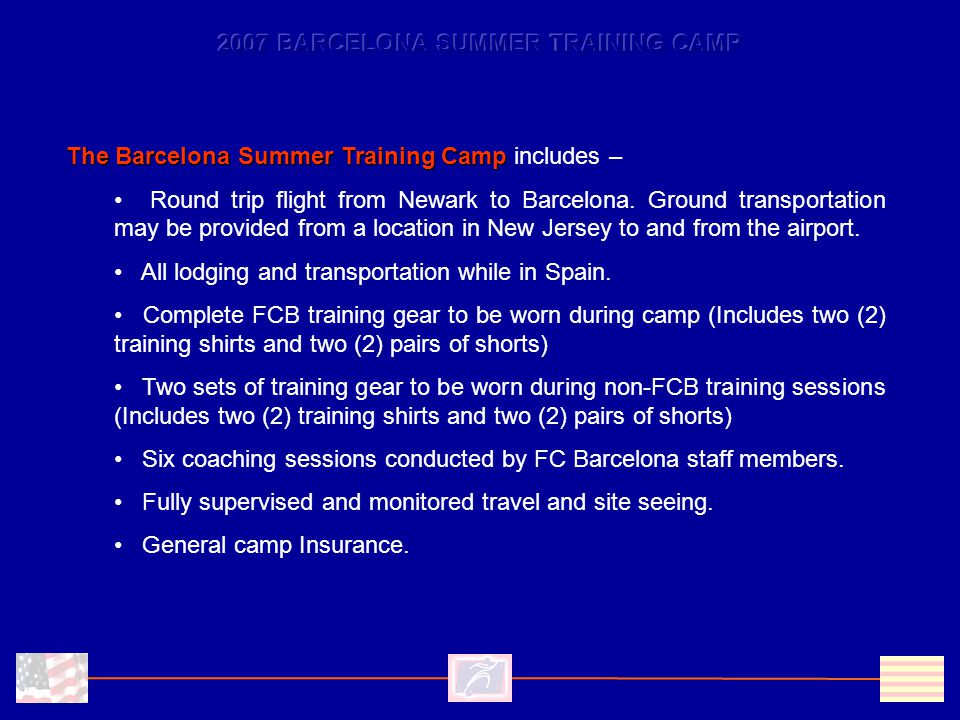The Barcelona Summer Training Camp The Barcelona Summer Training Camp includes – Round trip flight from Newark to Barcelona.
