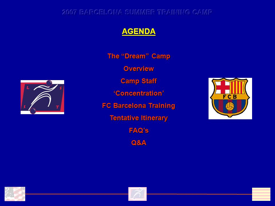The Dream Camp Overview Camp Staff 'Concentration' FC Barcelona Training Tentative Itinerary FAQ'sQ&A AGENDA
