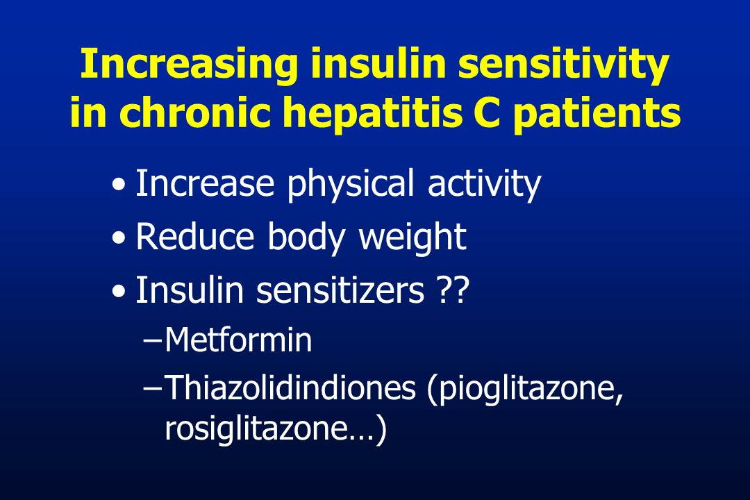 Increasing insulin sensitivity in chronic hepatitis C patients Increase physical activity Reduce body weight Insulin sensitizers .