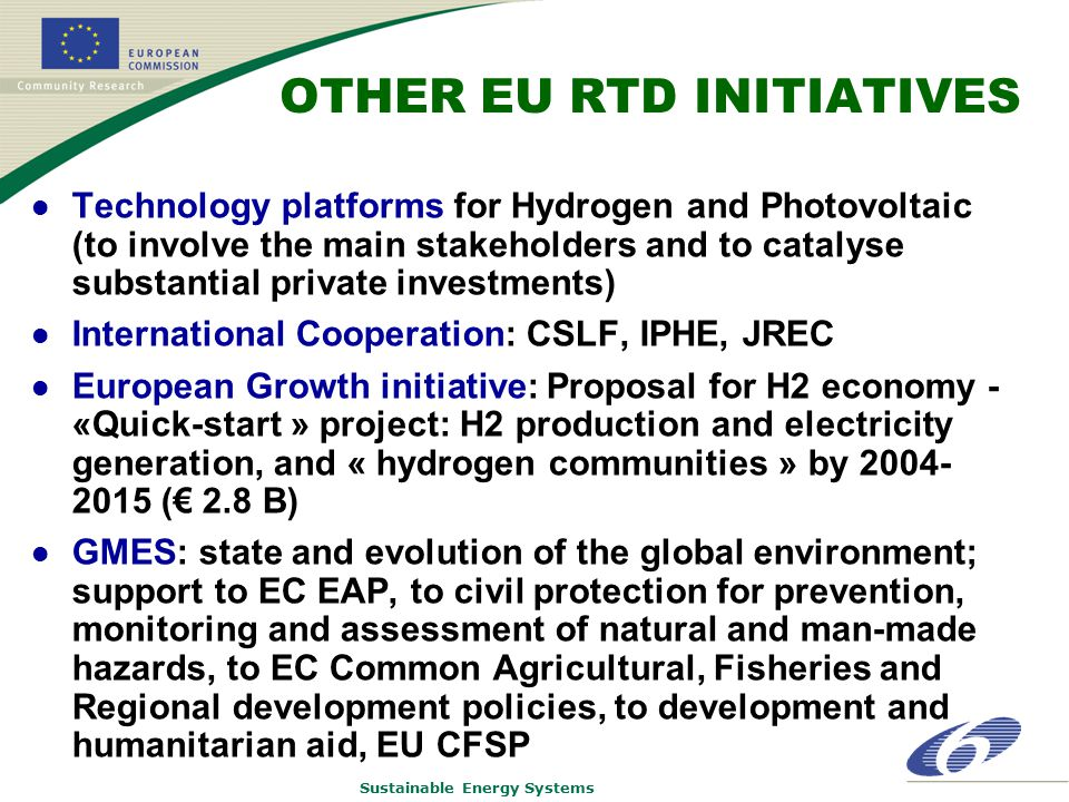 Sustainable Energy Systems OTHER EU RTD INITIATIVES Technology platforms for Hydrogen and Photovoltaic (to involve the main stakeholders and to cataly