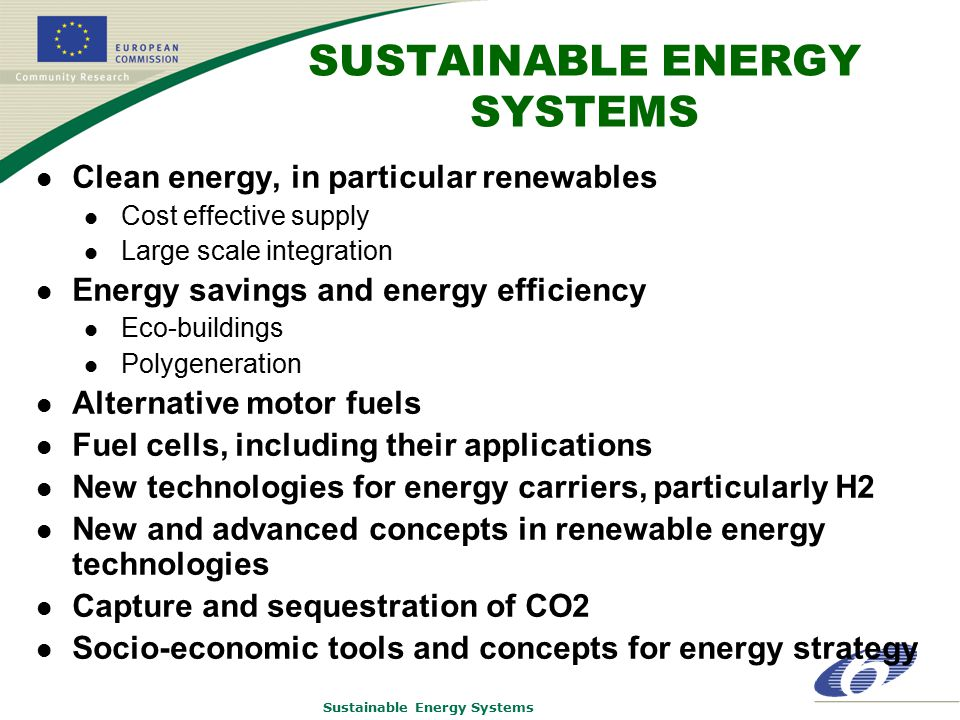 Sustainable Energy Systems SUSTAINABLE ENERGY SYSTEMS Clean energy, in particular renewables Cost effective supply Large scale integration Energy savi