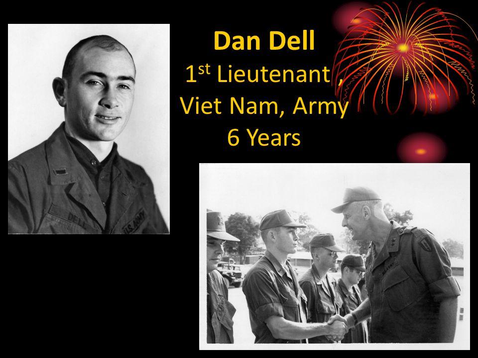 Dan Dell 1 st Lieutenant, Viet Nam, Army 6 Years