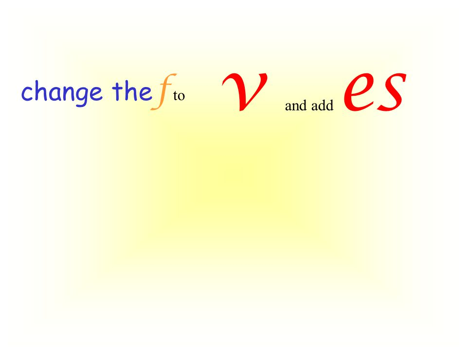 change the f to v and add es
