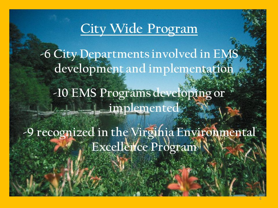 City Wide Program -6 City Departments involved in EMS development and implementation -10 EMS Programs developing or implemented -9 recognized in the Virginia Environmental Excellence Program 4