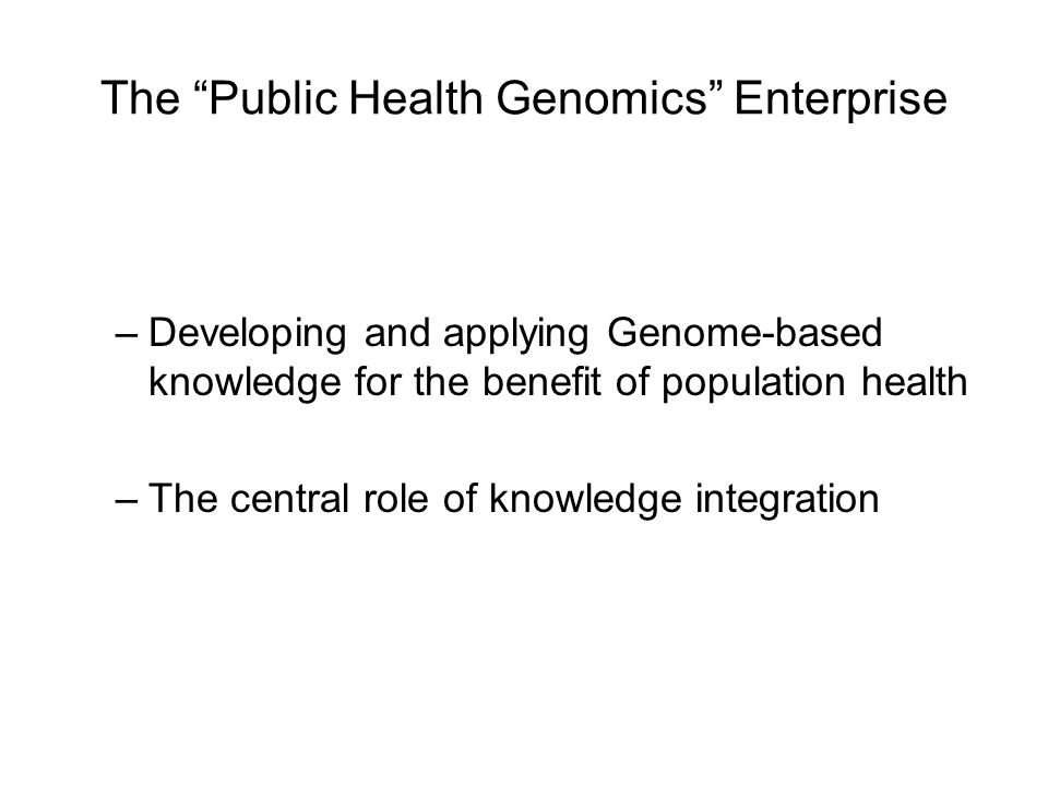 Communication and Stakeholder Engagement Improvement in Population Health Informing Public Policy Developing and Evaluating Health Services Society Research Education and Training Genome- based Science and Technology Knowledge Integration Within And Across Disciplines Population Sciences Humanities and Social Sciences From the Bellagio Group