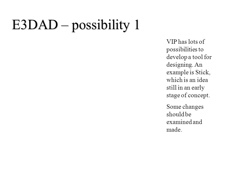 E3DAD – possibility 1 VIP has lots of possibilities to develop a tool for designing.