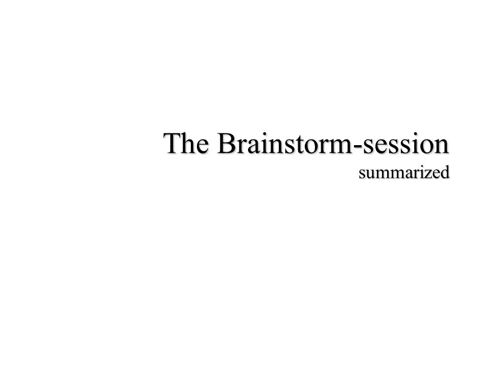 The Brainstorm-session summarized