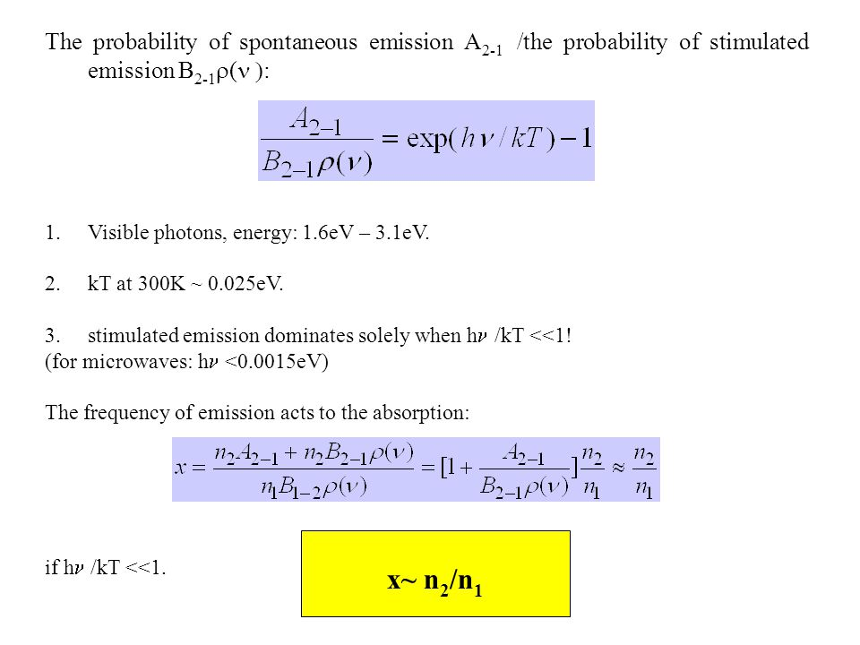 The probability of spontaneous emission A 2-1 /the probability of stimulated emission B 2-1  (  : 1.Visible photons, energy: 1.6eV – 3.1eV. 2.kT at