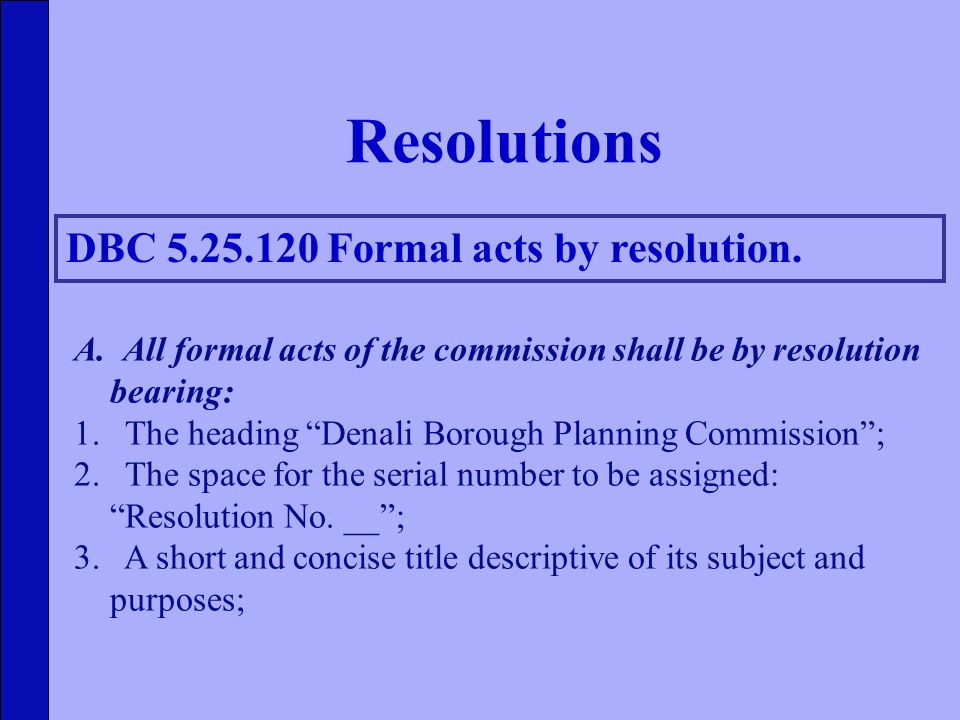 A. All formal acts of the commission shall be by resolution bearing: 1.