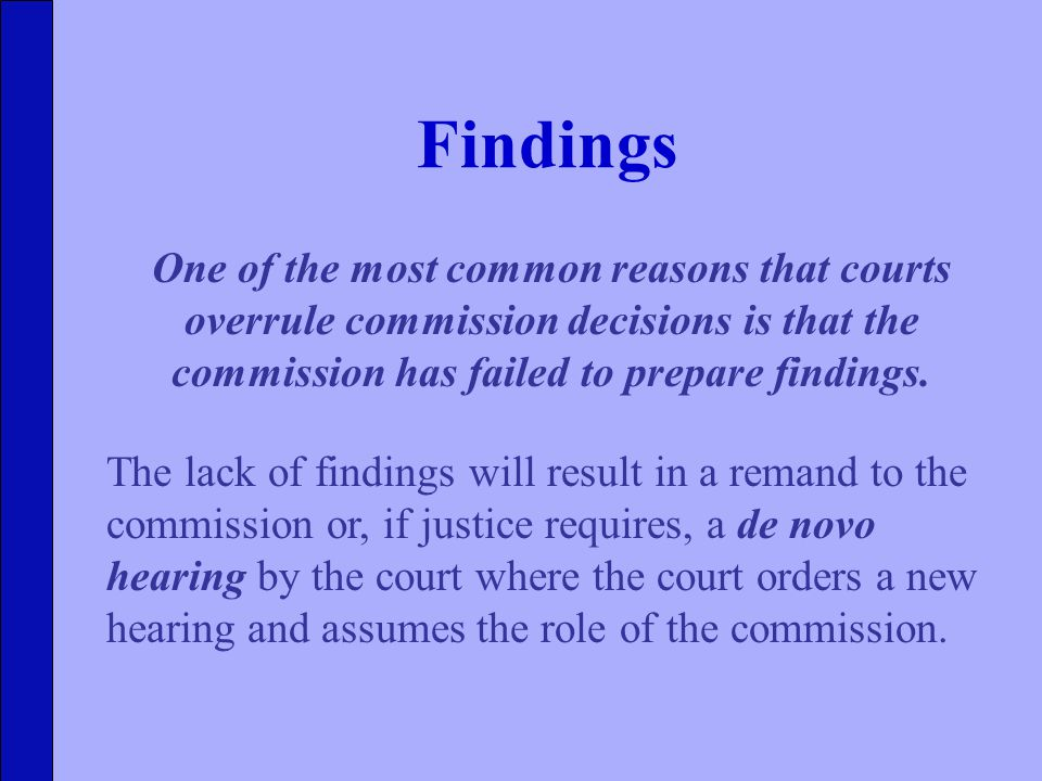 Findings One of the most common reasons that courts overrule commission decisions is that the commission has failed to prepare findings.