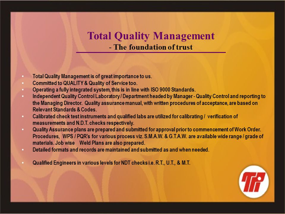 Total Quality Management is of great importance to us.