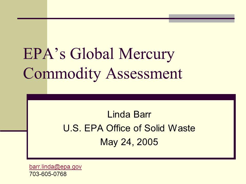 EPA's Global Mercury Commodity Assessment Linda Barr U.S.
