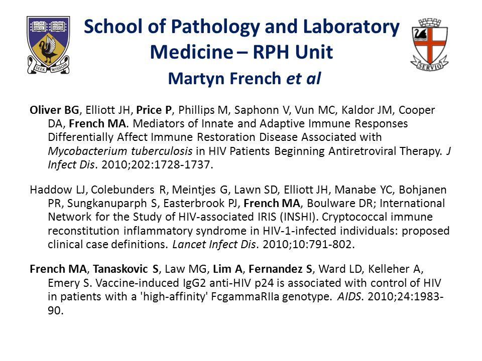 School of Pathology and Laboratory Medicine – RPH Unit Martyn French et al Oliver BG, Elliott JH, Price P, Phillips M, Saphonn V, Vun MC, Kaldor JM, Cooper DA, French MA.