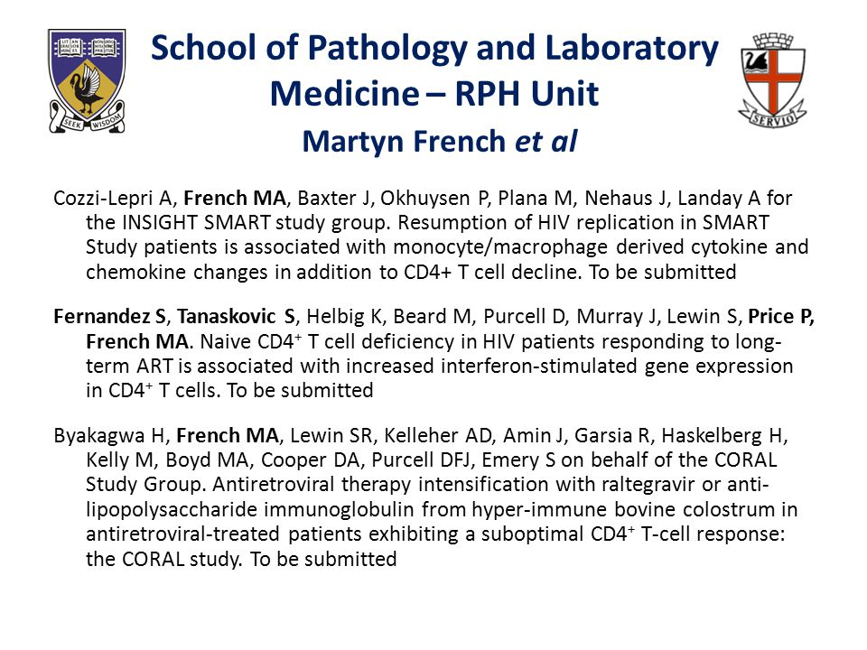 School of Pathology and Laboratory Medicine – RPH Unit Martyn French et al Cozzi-Lepri A, French MA, Baxter J, Okhuysen P, Plana M, Nehaus J, Landay A for the INSIGHT SMART study group.