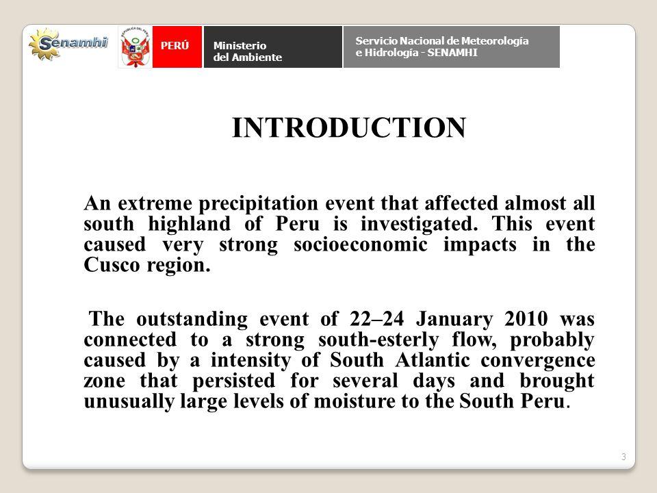 PERÚ Ministerio del Ambiente Servicio Nacional de Meteorología e Hidrología - SENAMHI An extreme precipitation event that affected almost all south highland of Peru is investigated.