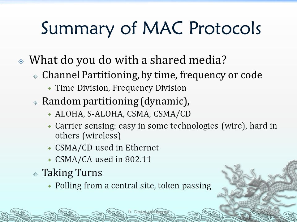 Summary of MAC Protocols  What do you do with a shared media?  Channel Partitioning, by time, frequency or code  Time Division, Frequency Division