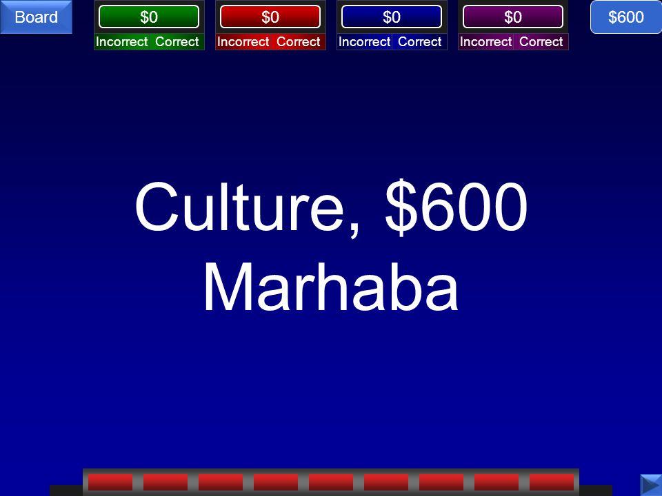 CorrectIncorrectCorrectIncorrectCorrectIncorrectCorrectIncorrect $0 Board Culture, $600 Marhaba $600
