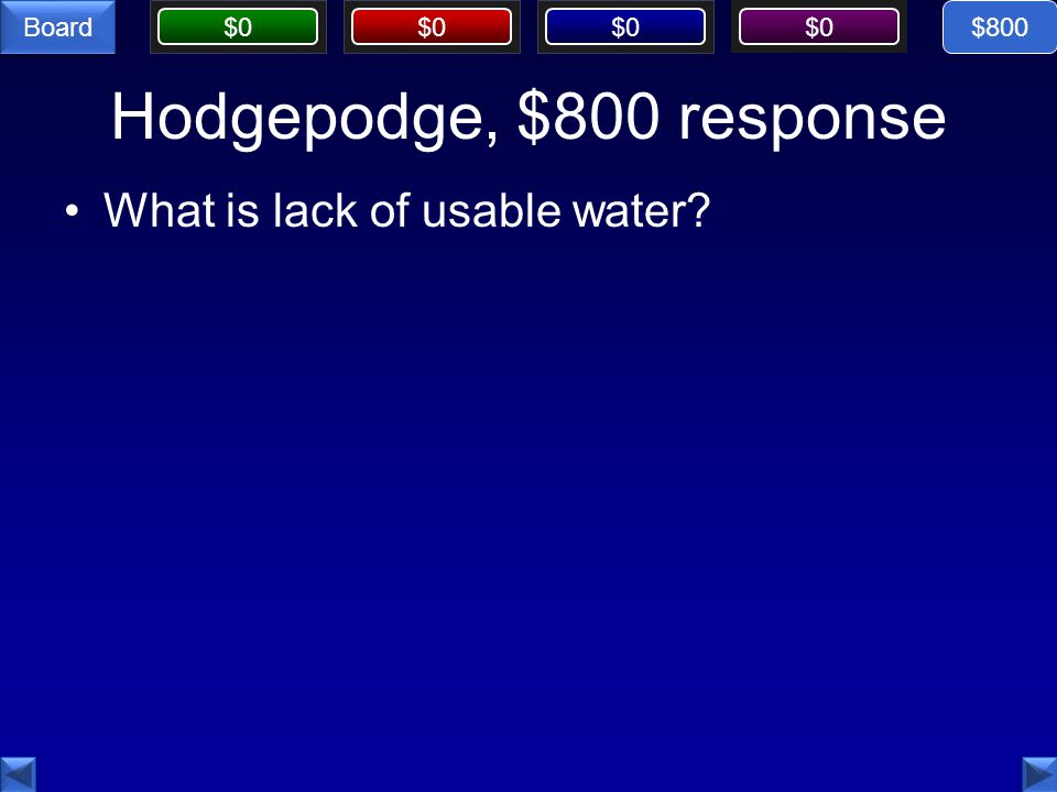 $0 Board Hodgepodge, $800 response What is lack of usable water $800