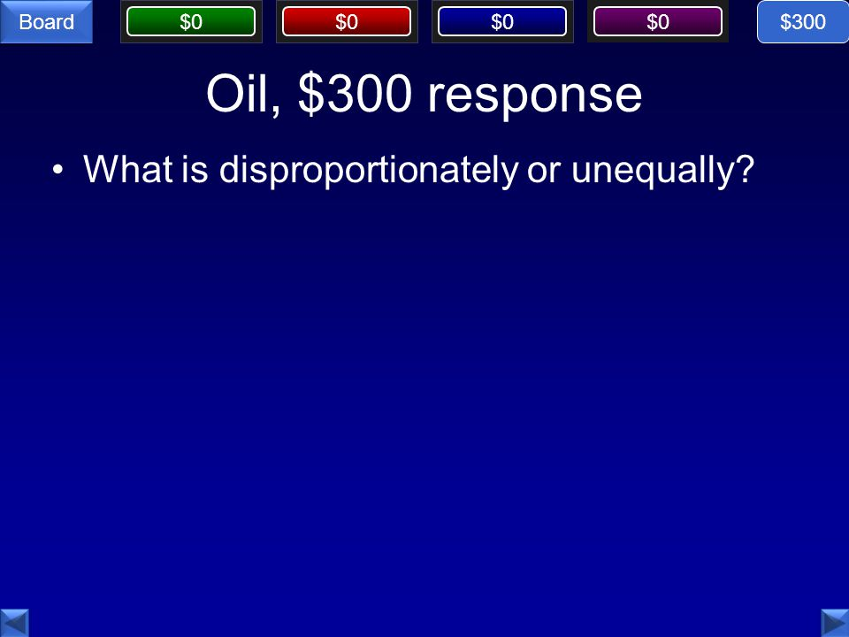 $0 Board Oil, $300 response What is disproportionately or unequally $300
