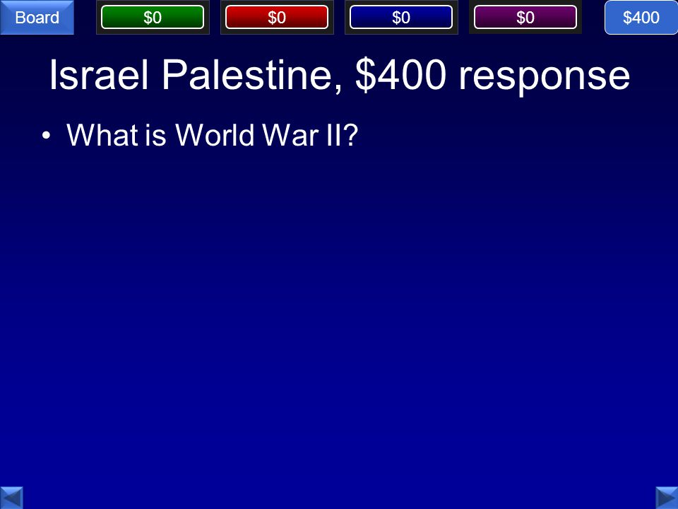 $0 Board Israel Palestine, $400 response What is World War II $400