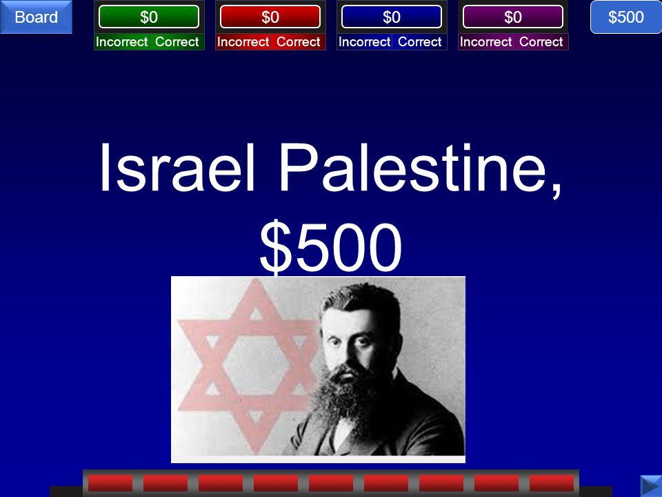 CorrectIncorrectCorrectIncorrectCorrectIncorrectCorrectIncorrect $0 Board Israel Palestine, $500 $500