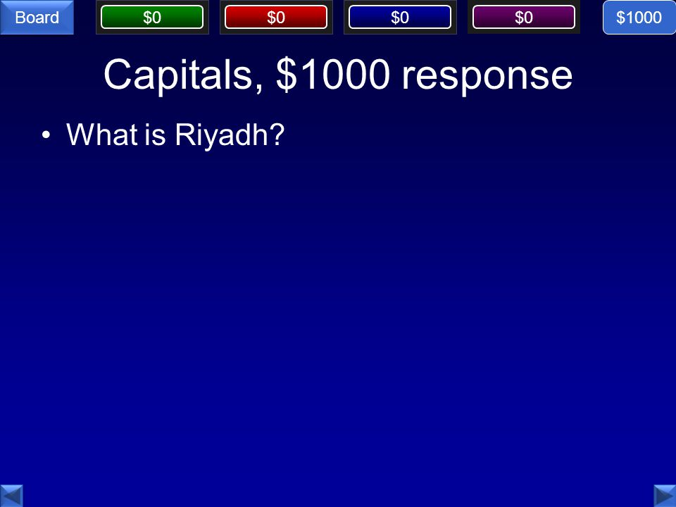 $0 Board Capitals, $1000 response What is Riyadh $1000