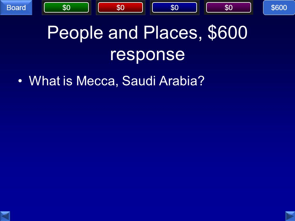 $0 Board People and Places, $600 response What is Mecca, Saudi Arabia $600