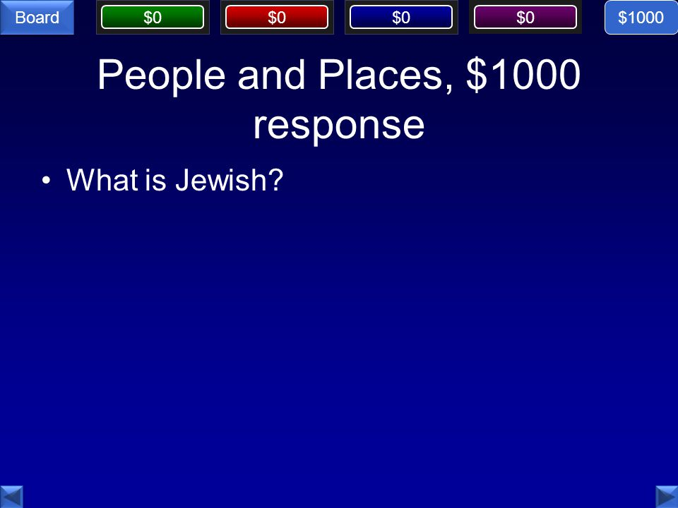 $0 Board People and Places, $1000 response What is Jewish $1000