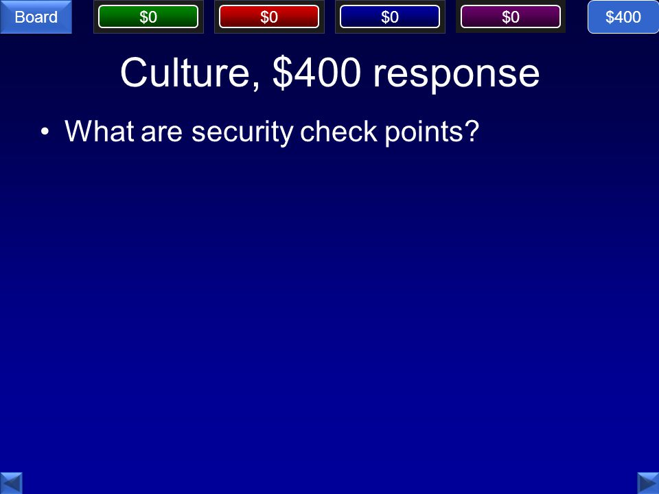 $0 Board Culture, $400 response What are security check points $400