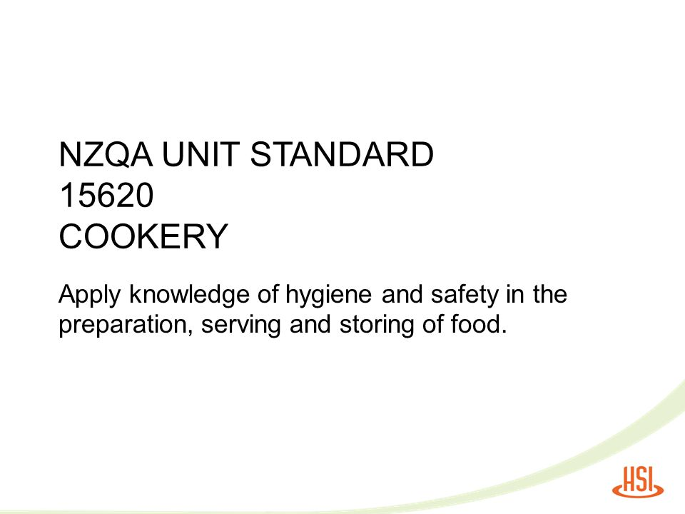 NZQA UNIT STANDARD 15620 COOKERY Apply knowledge of hygiene and safety in the preparation, serving and storing of food.