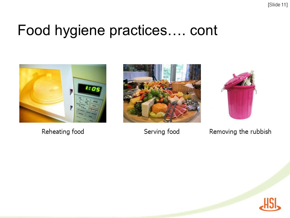 Food hygiene practices…. cont [Slide 11] Reheating foodServing foodRemoving the rubbish