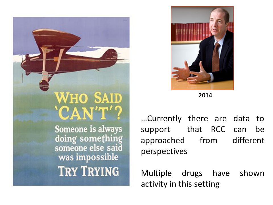 2014 …Currently there are data to support that RCC can be approached from different perspectives Multiple drugs have shown activity in this setting