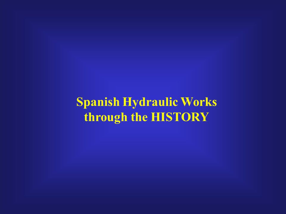 Spanish Hydraulic Works through the HISTORY