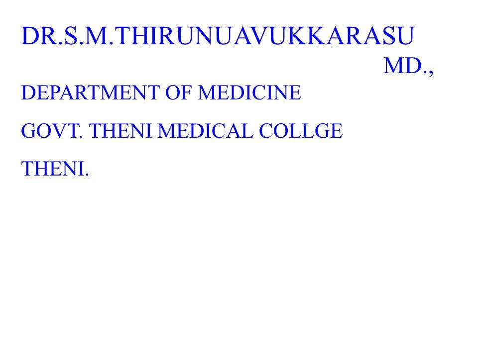 DR.S.M.THIRUNUAVUKKARASU MD., DEPARTMENT OF MEDICINE GOVT. THENI MEDICAL COLLGE THENI.