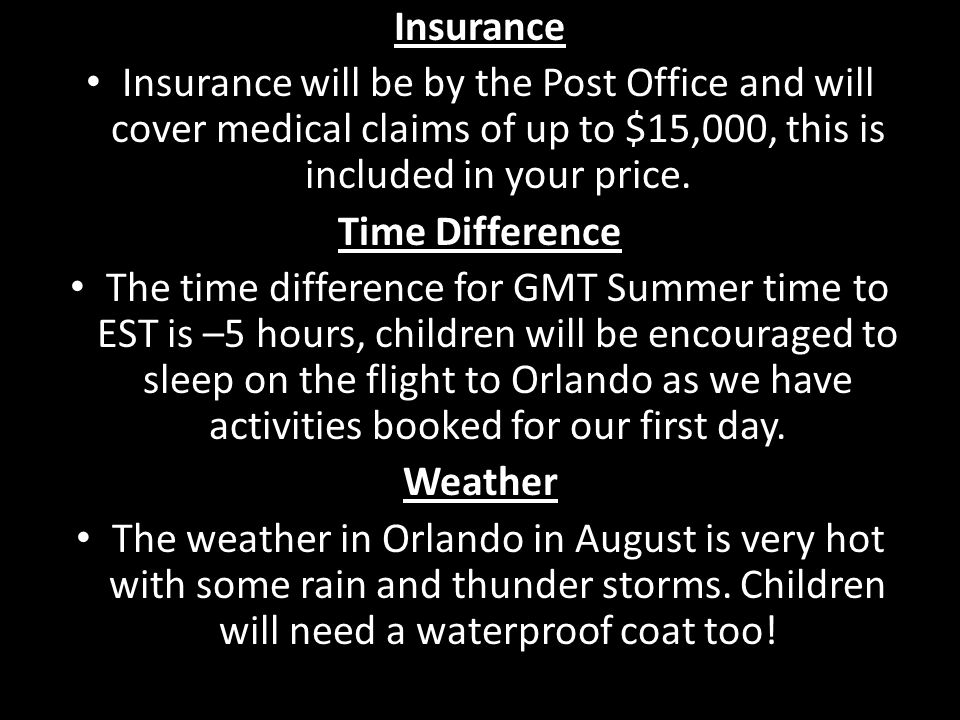 Insurance Insurance will be by the Post Office and will cover medical claims of up to $15,000, this is included in your price. Time Difference The tim