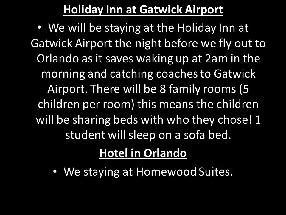 Holiday Inn at Gatwick Airport We will be staying at the Holiday Inn at Gatwick Airport the night before we fly out to Orlando as it saves waking up at 2am in the morning and catching coaches to Gatwick Airport.