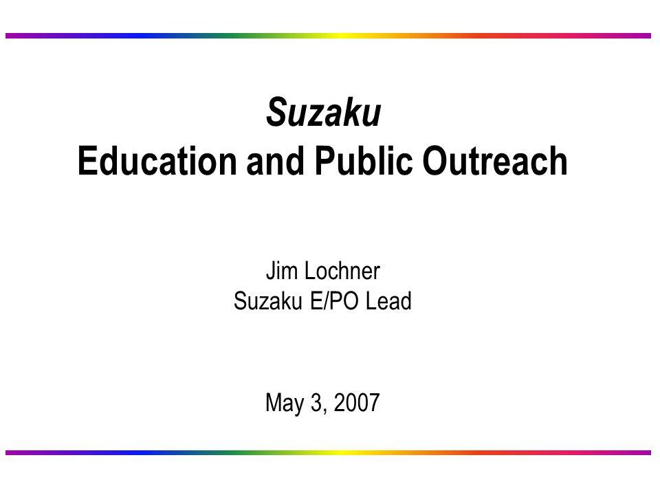 2 Suzaku Users' Group - May 3, 2007 E/PO Team GSFC Team Dr.