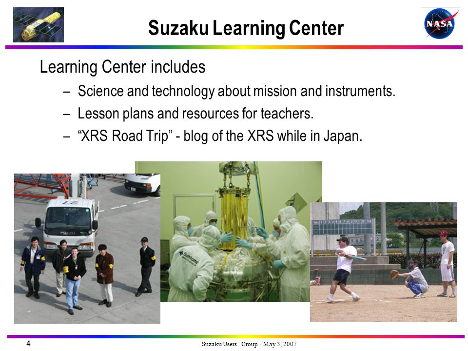 4 Suzaku Users' Group - May 3, 2007 Suzaku Learning Center Learning Center includes –Science and technology about mission and instruments.