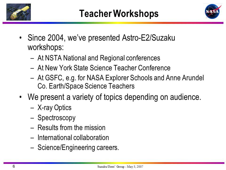 7 Suzaku Users' Group - May 3, 2007 Educator Ambassador Educator Ambassador: Marie Pool –Our EA develops and conducts Suzaku Educator Workshops at national and regional teacher conferences.
