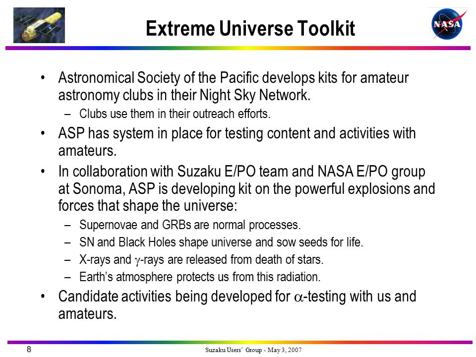 9 Suzaku Users' Group - May 3, 2007 Suzaku News You Can Use (Suznuz) A newsletter for teachers featuring information, discoveries, and news about the mission.