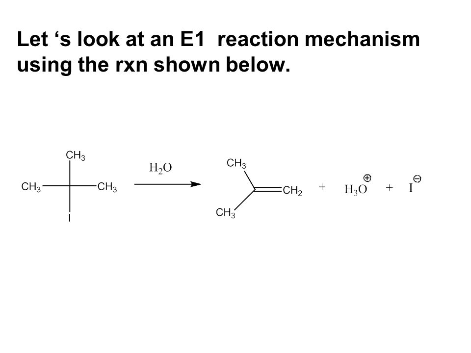 Let 's look at an E1 reaction mechanism using the rxn shown below.