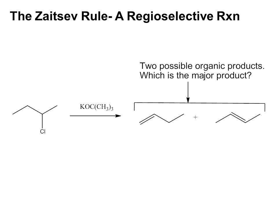 The Zaitsev Rule- A Regioselective Rxn