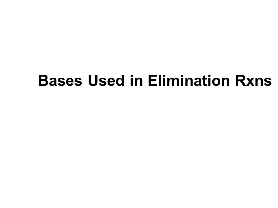 Bases Used in Elimination Rxns