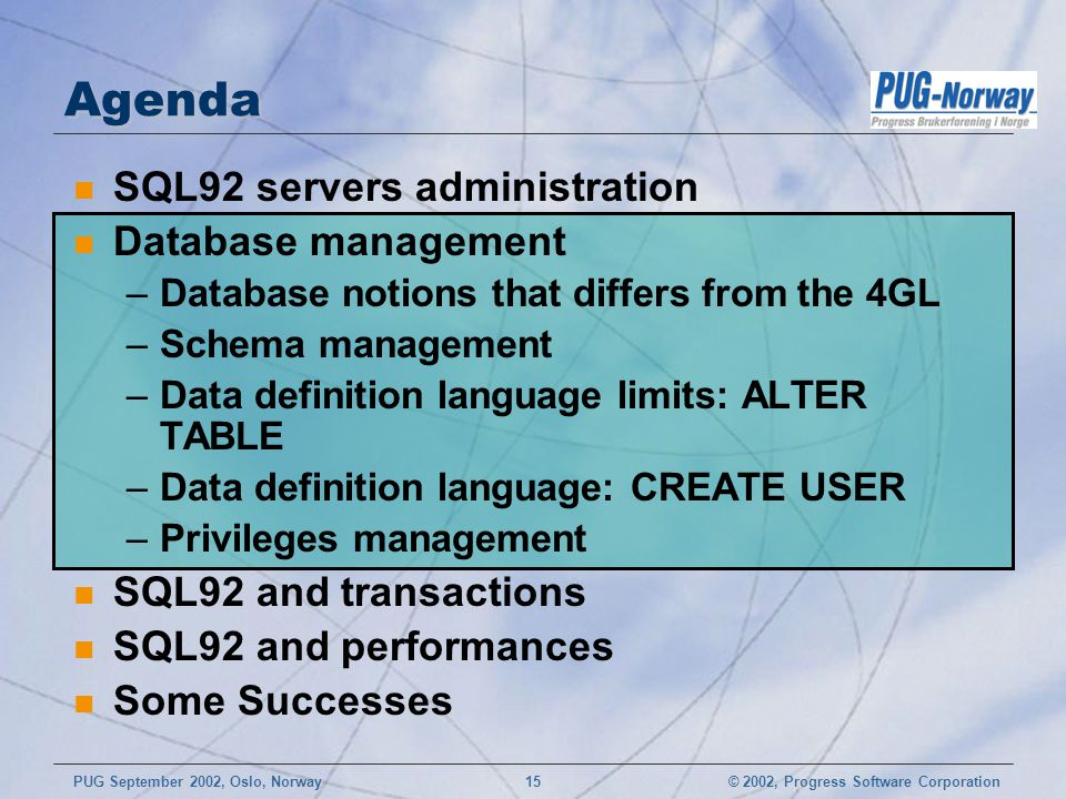 © 2002, Progress Software CorporationPUG September 2002, Oslo, Norway 15 Agenda n SQL92 servers administration n Database management –Database notions
