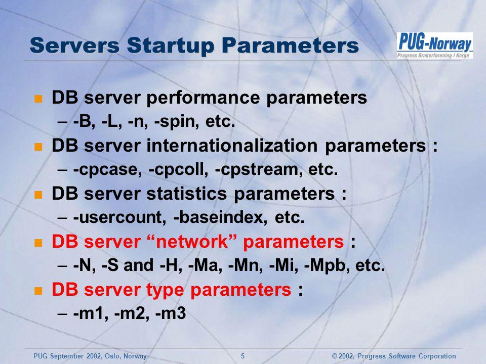 © 2002, Progress Software CorporationPUG September 2002, Oslo, Norway 5 Servers Startup Parameters n DB server performance parameters –-B, -L, -n, -spin, etc.