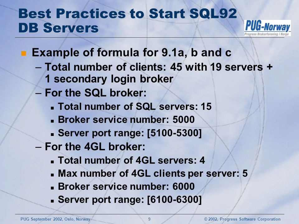 © 2002, Progress Software CorporationPUG September 2002, Oslo, Norway 9 Best Practices to Start SQL92 DB Servers n Example of formula for 9.1a, b and